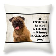 House Is Not A Home Without A Crazy Pug Throw Pillow