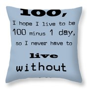 If You Live To Be 100 - Blue Throw Pillow