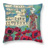 Inspirational Art - Live By What You Believe So Fully Your Life Blossoms Throw Pillow