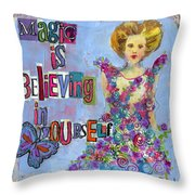 Inspirational Art - Magic Is Believing In Yourself Throw Pillow