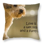 Love Is A Wet Nose And A Furry Hug Throw Pillow
