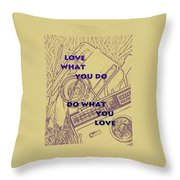 Love What You Do Do What You Love Throw Pillow