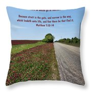 Narrow Is The Way Throw Pillow