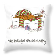 The Holidays Are Exhausting. Throw Pillow
