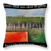 Trees That Are Slow To Grow Poster Throw Pillow