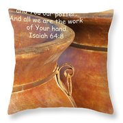 We Are The Clay - You The Potter Throw Pillow by Kathy Clark