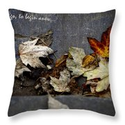 We Must Let Go To Begin Anew... Throw Pillow