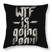 Wtf Is Going On Throw Pillow