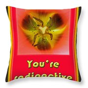 You're Radioactive - Birthday Love Valentine Card Throw Pillow