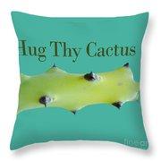 Hug Thy Cactus  Throw Pillow