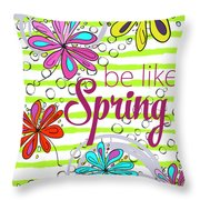 Be Like Spring Throw Pillow