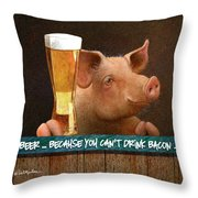 Beer ... Because You Can't Drink Bacon... Throw Pillow