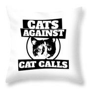 Cats Against Cat Calls Throw Pillow