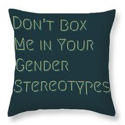 Don't Box Me In Your Gender Sterotypes Throw Pillow