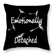 Emotionally Detached Throw Pillow