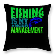 Fishing Is My Anger Management 1 Throw Pillow