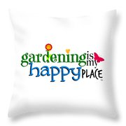 Gardening Is My Happy Place Throw Pillow