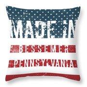 Made In Bessemer, Pennsylvania Throw Pillow