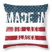 Made In Big Lake, Alaska Throw Pillow