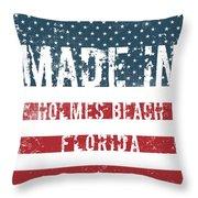 Made In Holmes Beach, Florida Throw Pillow