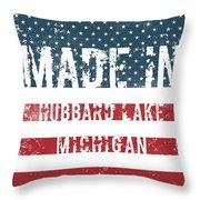 Made In Hubbard Lake, Michigan Throw Pillow