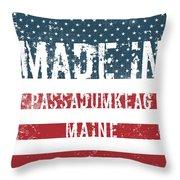 Made In Passadumkeag, Maine Throw Pillow