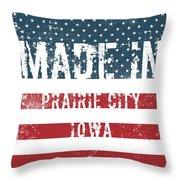 Made In Prairie City, Iowa Throw Pillow
