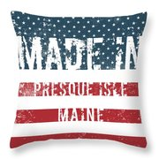 Made In Presque Isle, Maine Throw Pillow