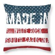 Made In White Rock, South Carolina Throw Pillow