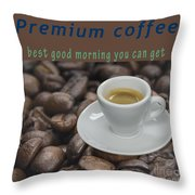 Premium Coffee - Best Good Morning You Can Get  Throw Pillow