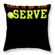 Suck It Up And Serve Tennis Player Gift Throw Pillow