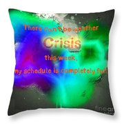 There Can't Be Another Crisis This Week, My Schedule Is Complete Throw Pillow