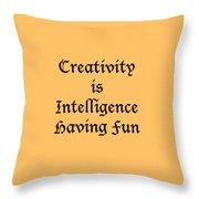 Creativity Is Intelligence Having Fun 5429.02 Throw Pillow
