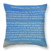 33- Children Learn What They Live Throw Pillow