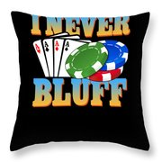 I Never Bluff Poker Player Gambling Gift Throw Pillow