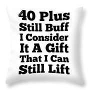 40 Plus And Still Buff Throw Pillow