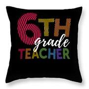 6th Grade Teacher Light For Sixth Grade Teachers Cute Gift Throw Pillow