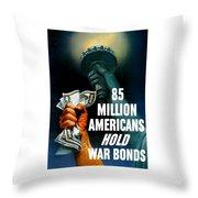 85 Million Americans Hold War Bonds  Throw Pillow