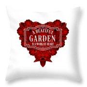 A Beautiful Garden Is A Work Of Heart Tee Throw Pillow