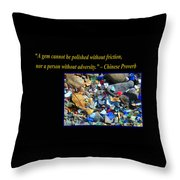 A Gem Cannot Be Polished Without Adversity Throw Pillow