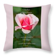 A Mother Is Like A Flower Throw Pillow