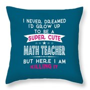 A Super Cute Math Teacher Throw Pillow