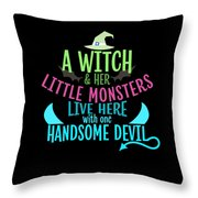 A Witch And Her Little Monsters Live Here With One Handsome Devil Halloween Throw Pillow