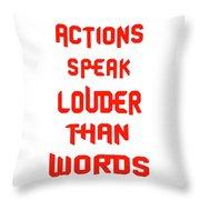 Actions Speak Louder Than Words Inspirational Quote Throw Pillow