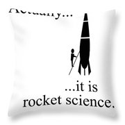 Actually... It Is Rocket Science. Throw Pillow