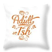 Adult Ish 2 Throw Pillow