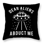 Alien Funny Abduct Me Gift Throw Pillow