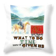 All We Have To Decide Is What To Do With The Time That Is Given Us -- J.r.r. Tolkien Throw Pillow