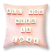 All You Need... Throw Pillow