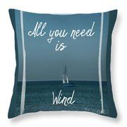 All You Need Is Wind Throw Pillow